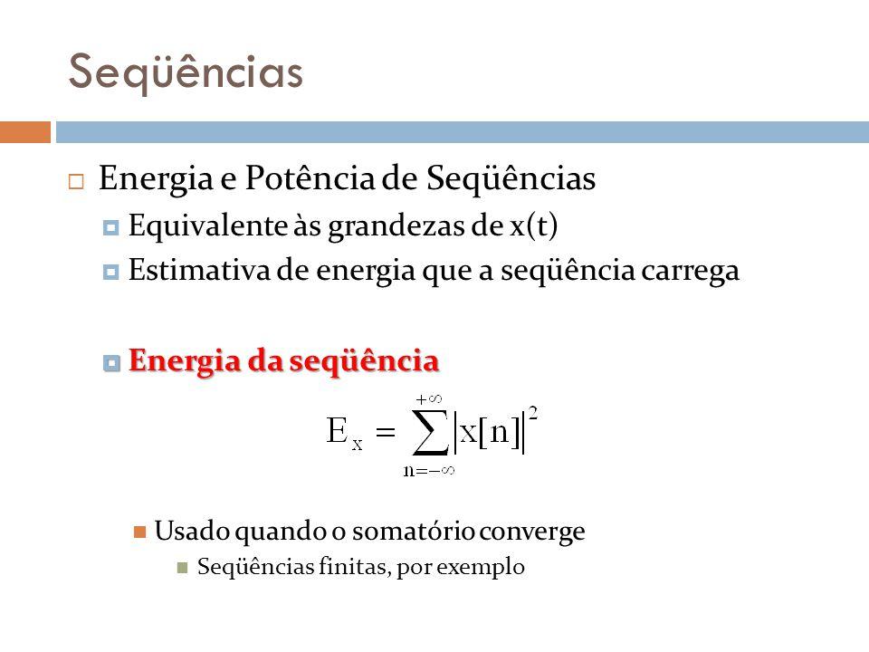 Seqüências Energia e Potência de Seqüências Equivalente às grandezas de x(t) Estimativa de energia que a seqüência carrega Energia da seqüência Energi