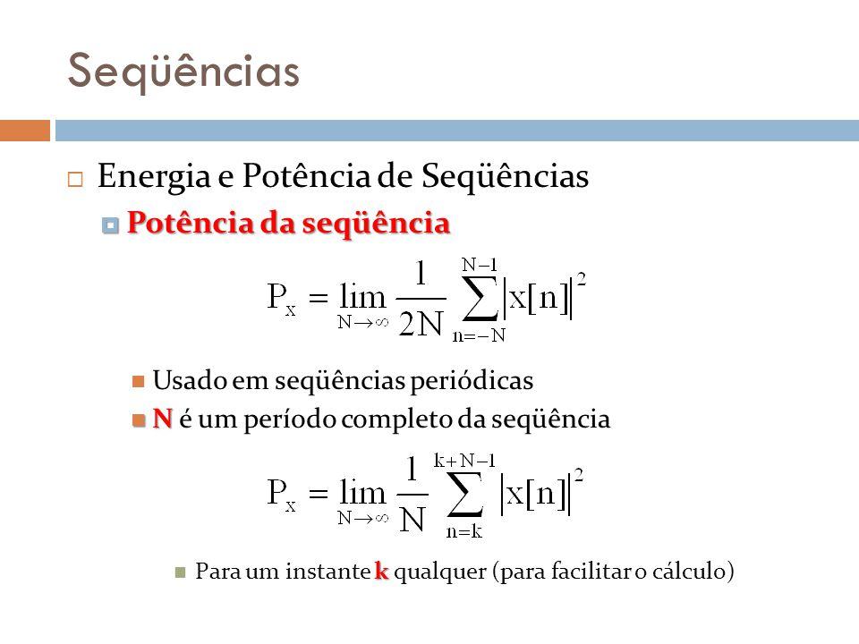 Seqüências Energia e Potência de Seqüências Potência da seqüência Potência da seqüência Usado em seqüências periódicas N N é um período completo da se