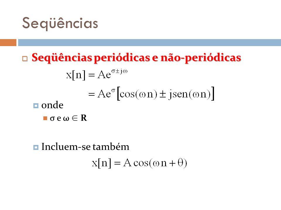 Seqüências Seqüências periódicas e não-periódicas Seqüências periódicas e não-periódicas onde σ e ω R Incluem-se também