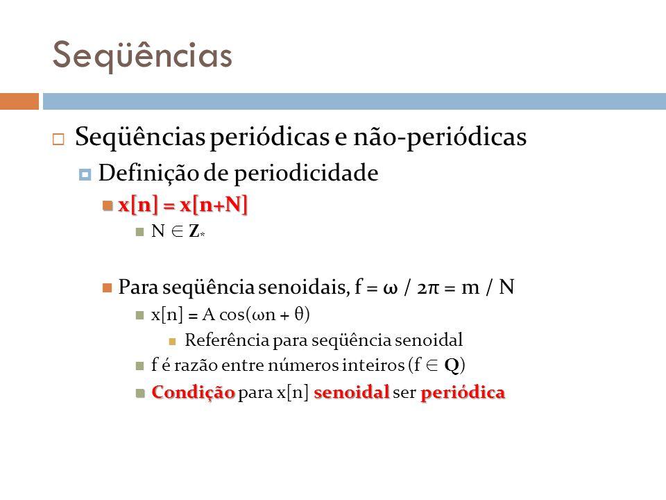 Seqüências Seqüências periódicas e não-periódicas Definição de periodicidade x[n] = x[n+N] x[n] = x[n+N] N Z * Para seqüência senoidais, f = ω / 2π =
