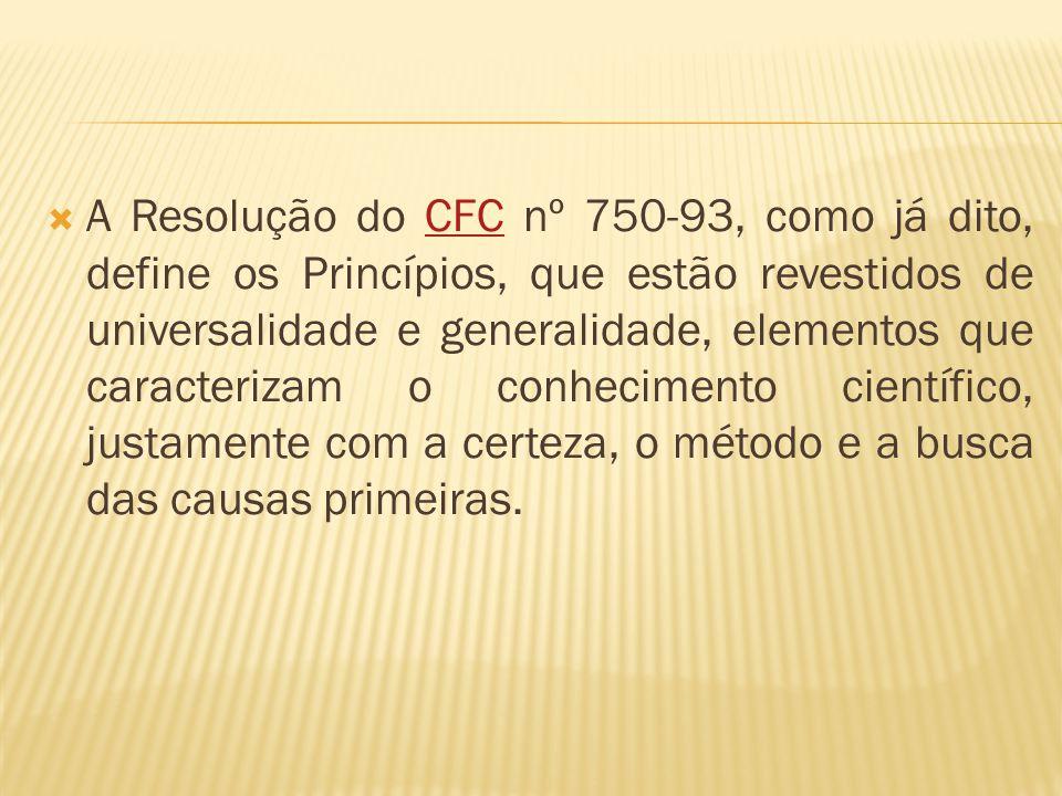 Os Princípios Fundamentais de Contabilidade são: 1 - Entidade 2 - Continuidade 3 - Oportunidade 4 - Registro pelo valor original 5 - Atualização monetária 6 - Competência 7 - Prudência