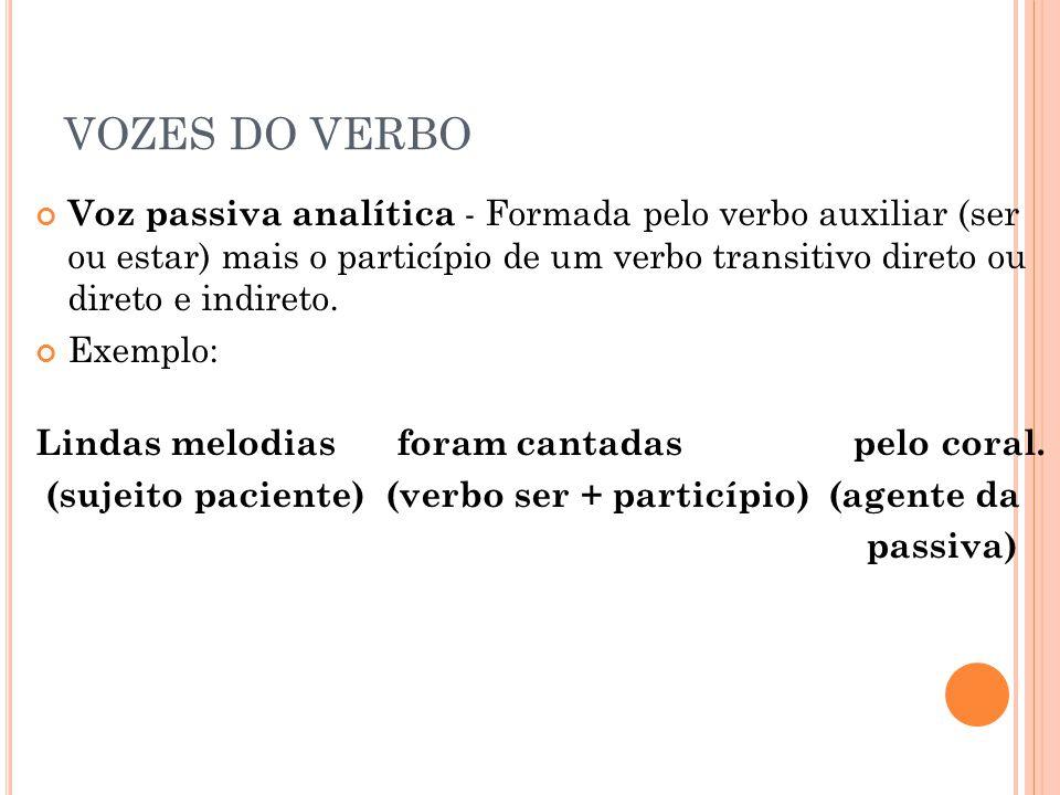 VOZES DO VERBO Voz passiva analítica - Formada pelo verbo auxiliar (ser ou estar) mais o particípio de um verbo transitivo direto ou direto e indireto.