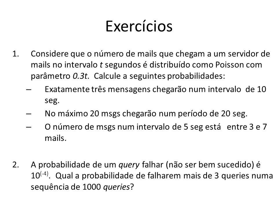 Exercícios 1.Considere que o número de mails que chegam a um servidor de mails no intervalo t segundos é distribuído como Poisson com parâmetro 0.3t.