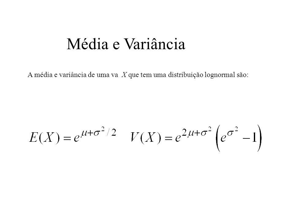 Média e Variância A média e variância de uma va X que tem uma distribuição lognormal são: