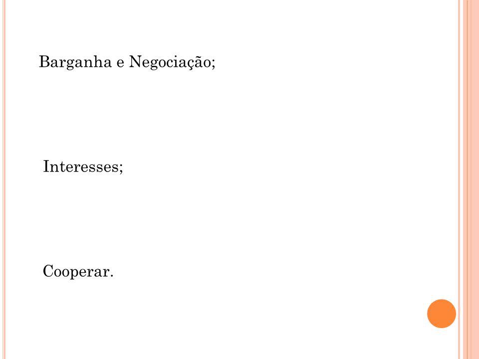 Barganha e Negociação; Interesses; Cooperar.