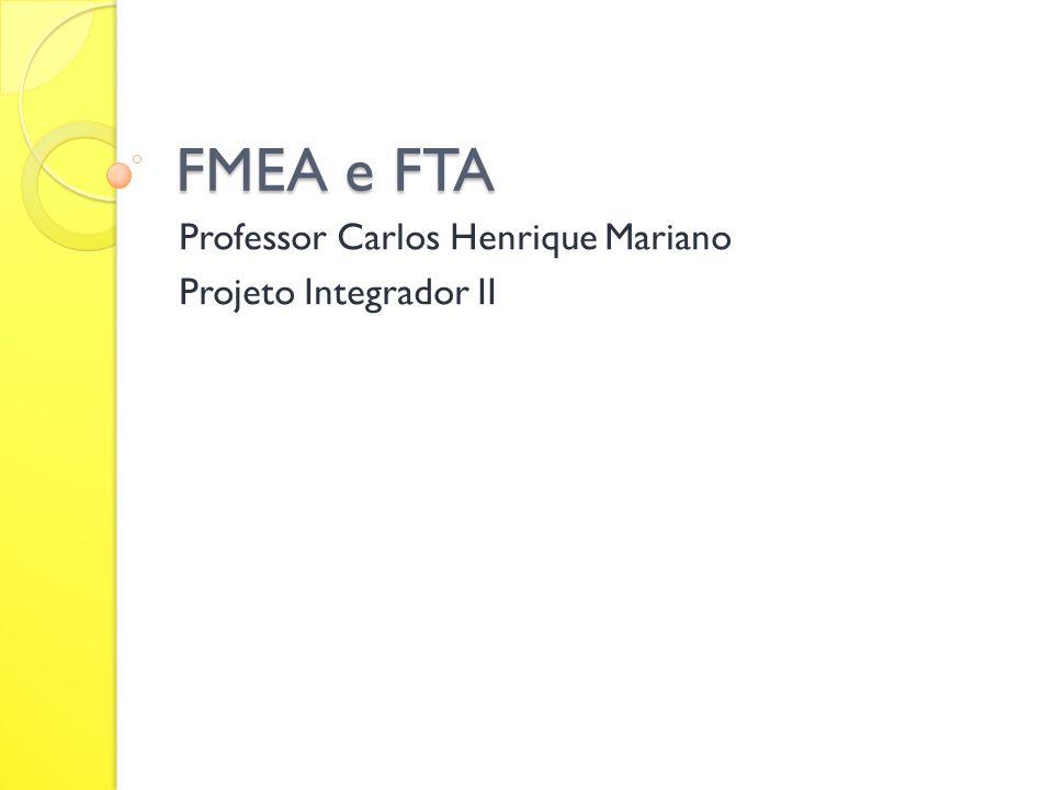 FMEA e FTA Professor Carlos Henrique Mariano Projeto Integrador II