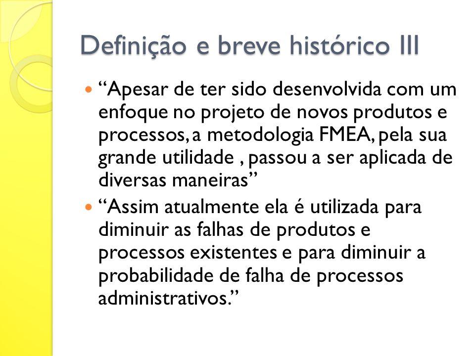 Definição e breve histórico III Apesar de ter sido desenvolvida com um enfoque no projeto de novos produtos e processos, a metodologia FMEA, pela sua