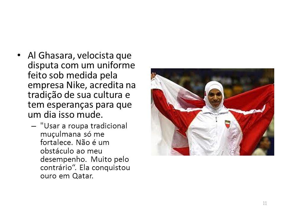 Al Ghasara, velocista que disputa com um uniforme feito sob medida pela empresa Nike, acredita na tradição de sua cultura e tem esperanças para que um dia isso mude.