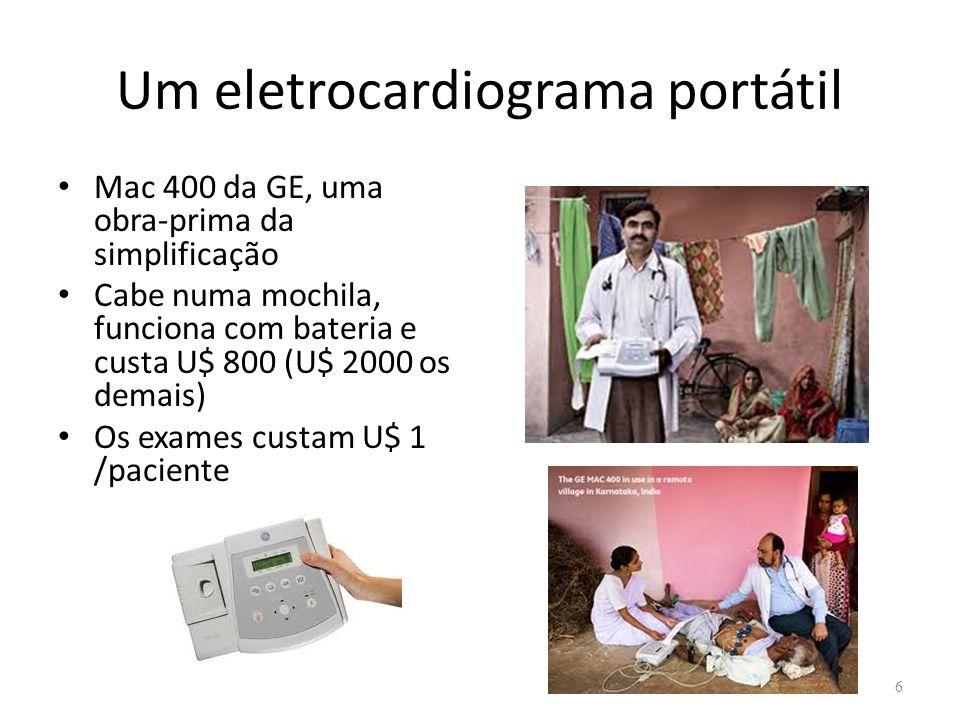 Um eletrocardiograma portátil Mac 400 da GE, uma obra-prima da simplificação Cabe numa mochila, funciona com bateria e custa U$ 800 (U$ 2000 os demais) Os exames custam U$ 1 /paciente 6
