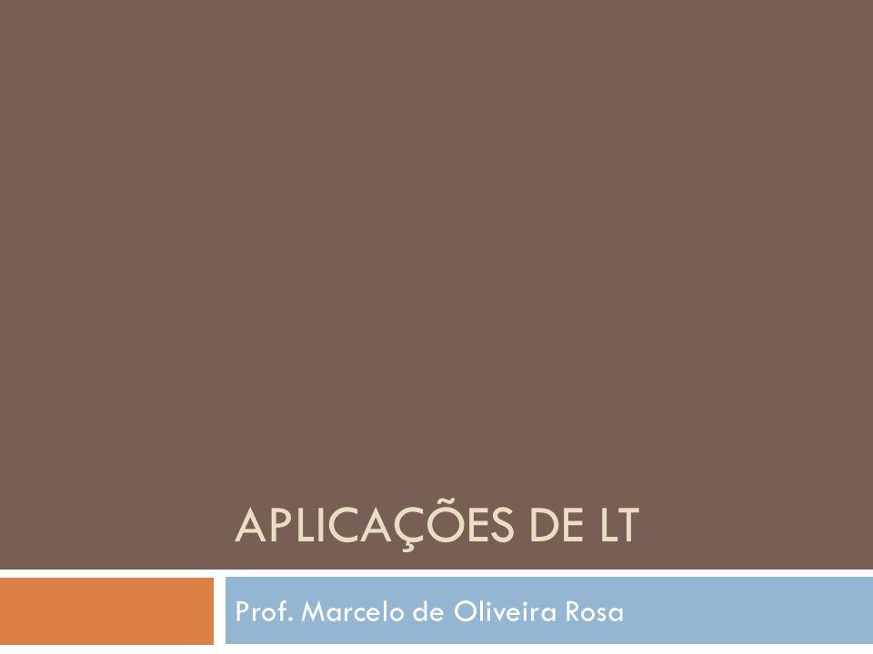 APLICAÇÕES DE LT Prof. Marcelo de Oliveira Rosa
