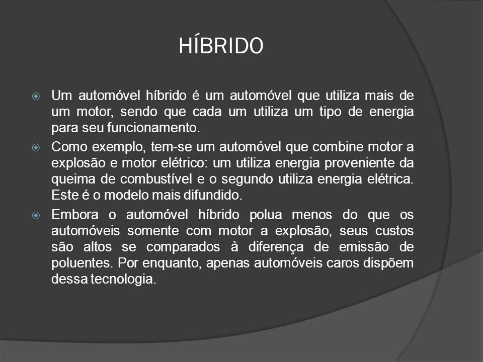 HÍBRIDO Um automóvel híbrido é um automóvel que utiliza mais de um motor, sendo que cada um utiliza um tipo de energia para seu funcionamento. Como ex