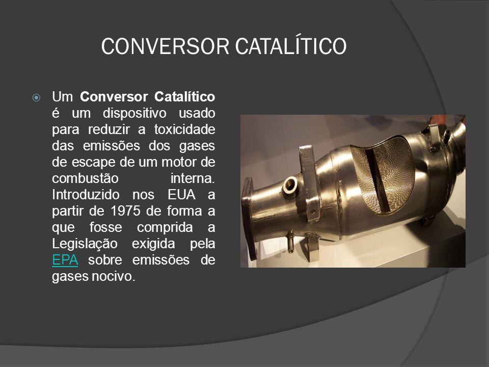 CONVERSOR CATALÍTICO Um Conversor Catalítico é um dispositivo usado para reduzir a toxicidade das emissões dos gases de escape de um motor de combustã
