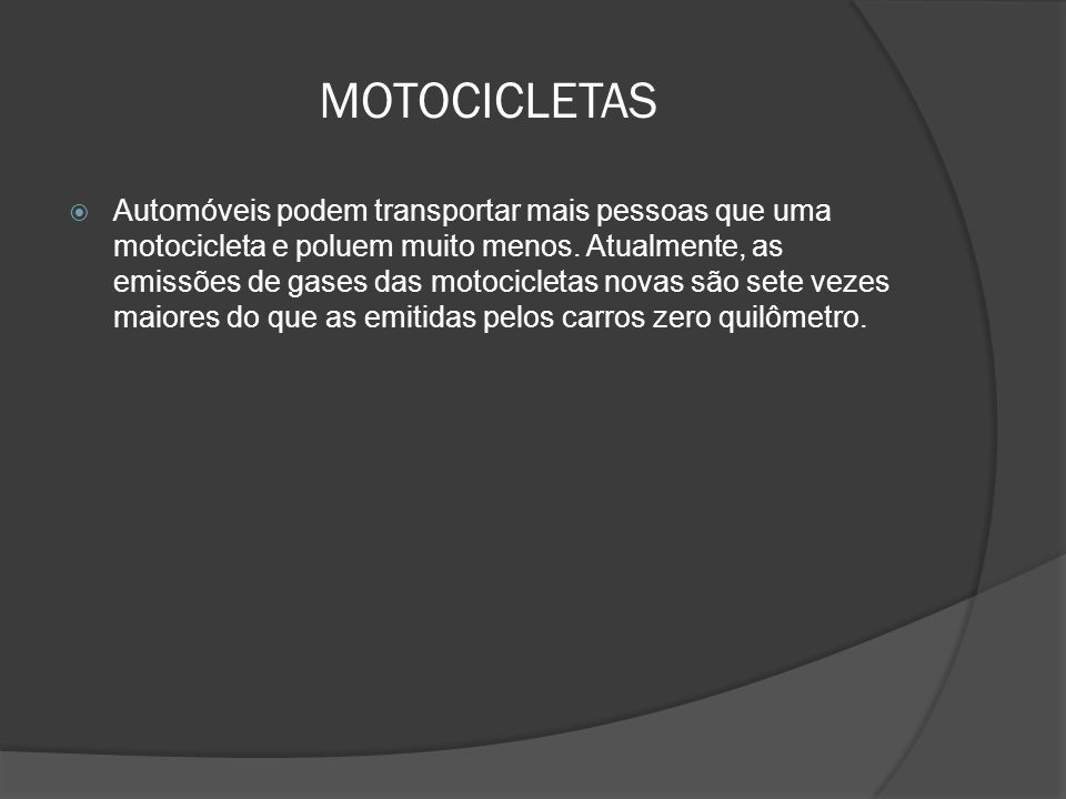 MOTOCICLETAS Automóveis podem transportar mais pessoas que uma motocicleta e poluem muito menos. Atualmente, as emissões de gases das motocicletas nov