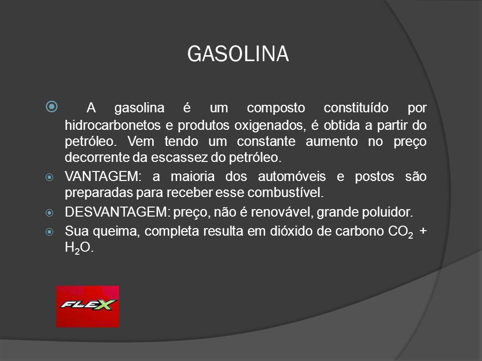 GASOLINA A gasolina é um composto constituído por hidrocarbonetos e produtos oxigenados, é obtida a partir do petróleo. Vem tendo um constante aumento