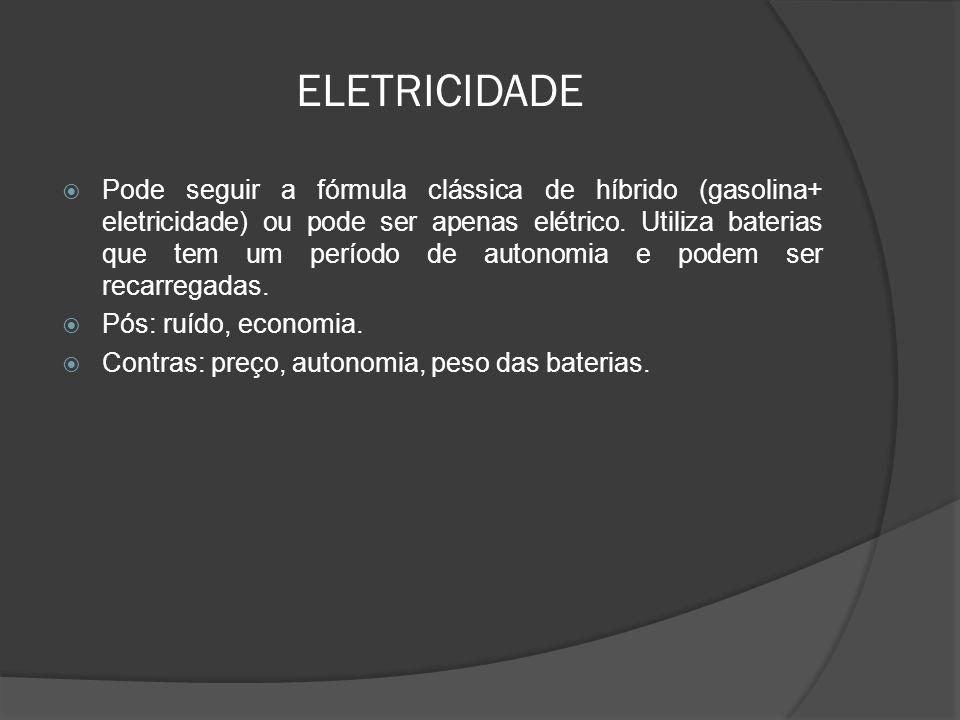 ELETRICIDADE Pode seguir a fórmula clássica de híbrido (gasolina+ eletricidade) ou pode ser apenas elétrico. Utiliza baterias que tem um período de au