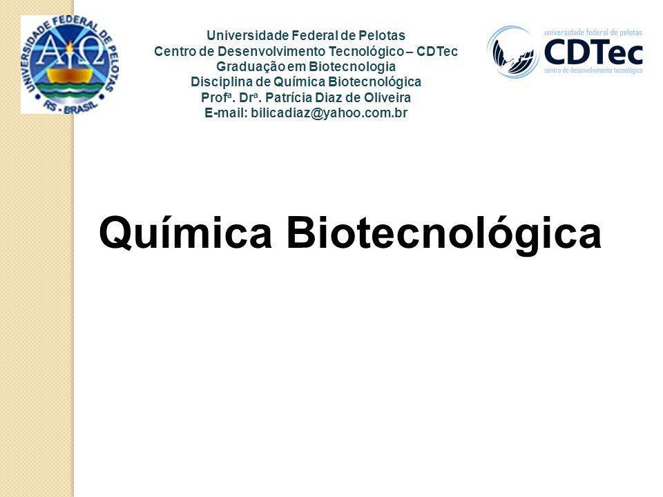 Universidade Federal de Pelotas Centro de Desenvolvimento Tecnológico – CDTec Graduação em Biotecnologia Disciplina de Química Biotecnológica Prof a.