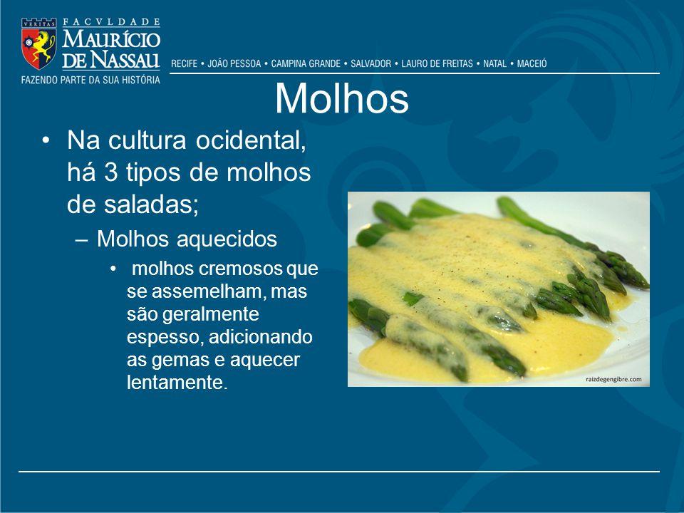 Molhos Na cultura ocidental, há 3 tipos de molhos de saladas; –Molhos aquecidos molhos cremosos que se assemelham, mas são geralmente espesso, adicionando as gemas e aquecer lentamente.