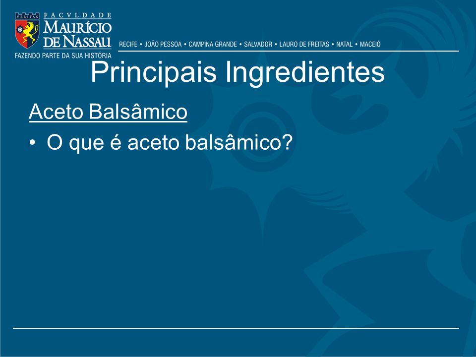 Principais Ingredientes Aceto Balsâmico O que é aceto balsâmico?