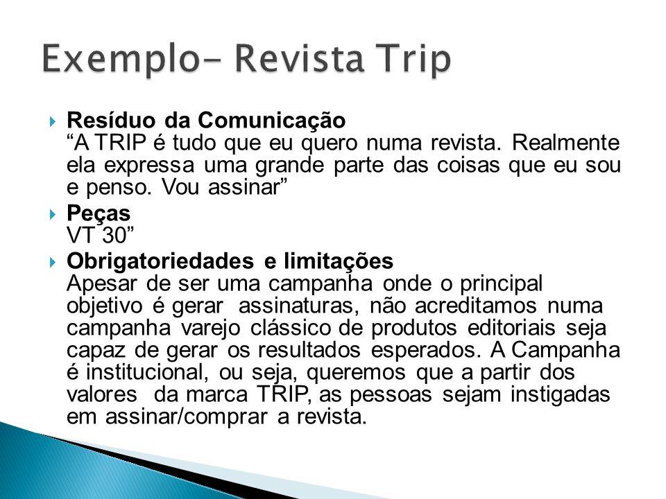 Resíduo da Comunicação A TRIP é tudo que eu quero numa revista. Realmente ela expressa uma grande parte das coisas que eu sou e penso. Vou assinar Peç