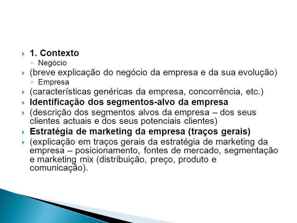 1. Contexto Negócio (breve explicação do negócio da empresa e da sua evolução) Empresa (características genéricas da empresa, concorrência, etc.) Iden