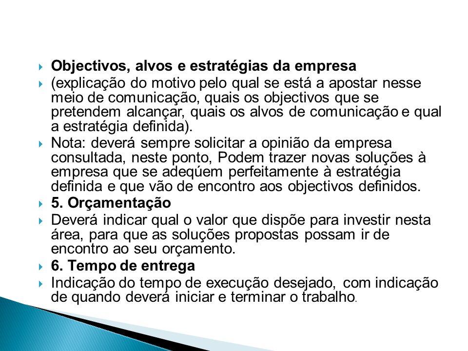 Objectivos, alvos e estratégias da empresa (explicação do motivo pelo qual se está a apostar nesse meio de comunicação, quais os objectivos que se pre