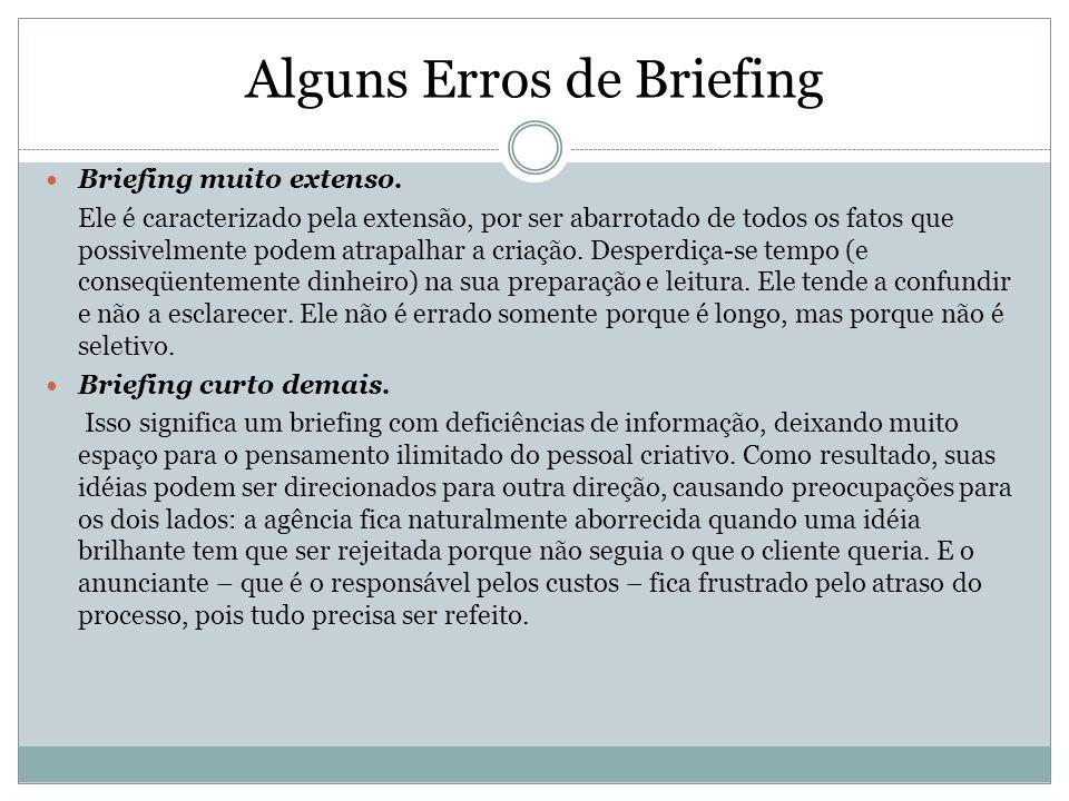Alguns Erros de Briefing Briefing muito extenso. Ele é caracterizado pela extensão, por ser abarrotado de todos os fatos que possivelmente podem atrap