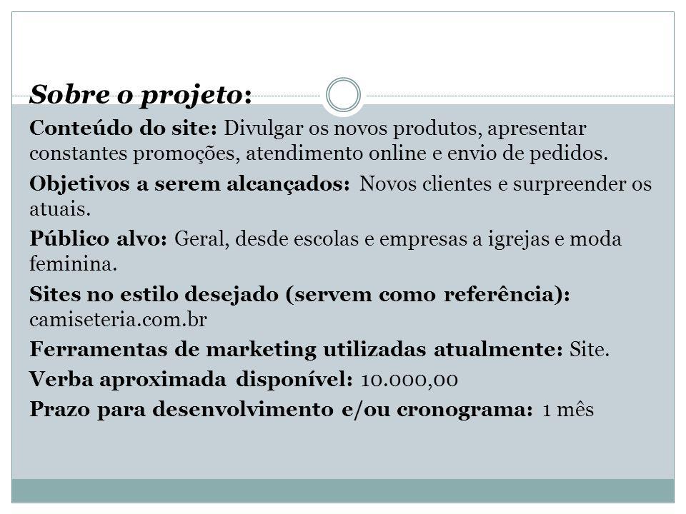 Sobre o projeto: Conteúdo do site: Divulgar os novos produtos, apresentar constantes promoções, atendimento online e envio de pedidos. Objetivos a ser
