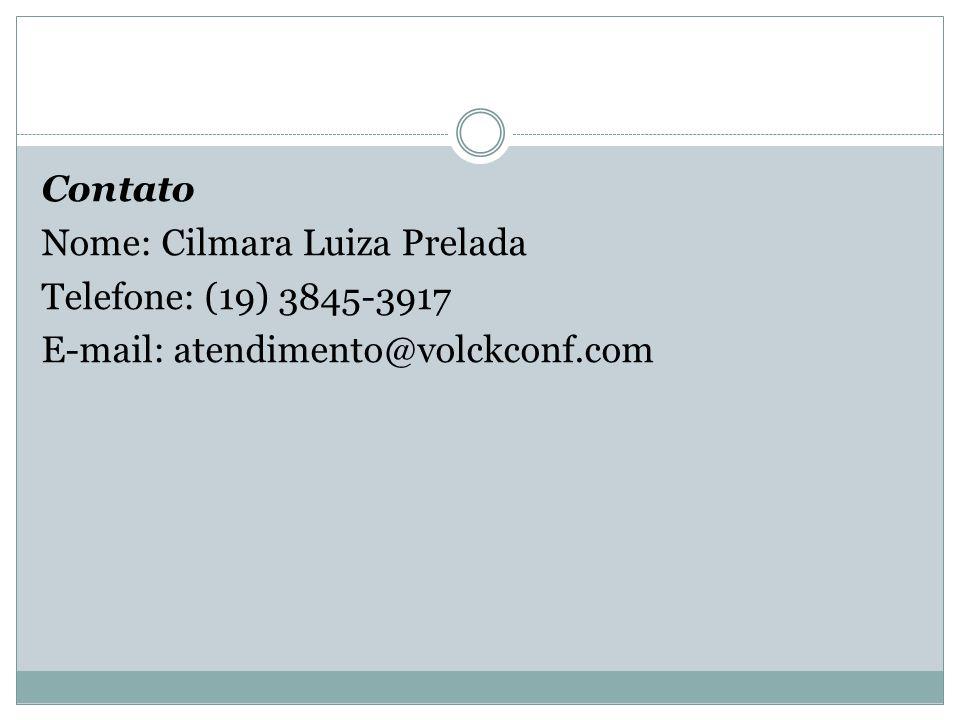 Contato Nome: Cilmara Luiza Prelada Telefone: (19) 3845-3917 E-mail: atendimento@volckconf.com