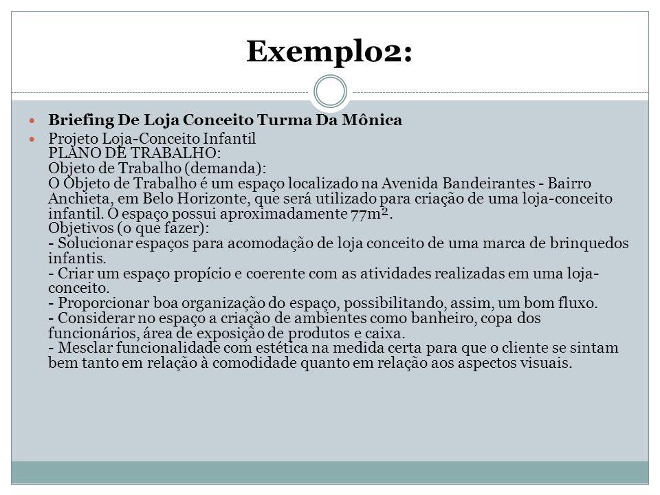 Exemplo2: Briefing De Loja Conceito Turma Da Mônica Projeto Loja-Conceito Infantil PLANO DE TRABALHO: Objeto de Trabalho (demanda): O Objeto de Trabal