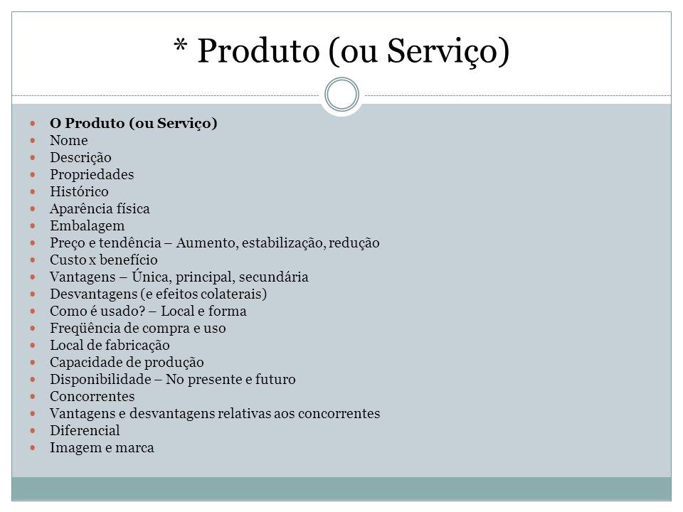 * Produto (ou Serviço) O Produto (ou Serviço) Nome Descrição Propriedades Histórico Aparência física Embalagem Preço e tendência – Aumento, estabiliza