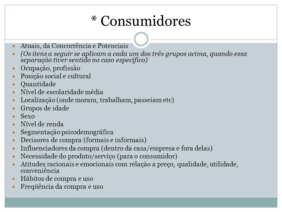 * Consumidores Atuais, da Concorrência e Potenciais (Os itens a seguir se aplicam a cada um dos três grupos acima, quando essa separação tiver sentido