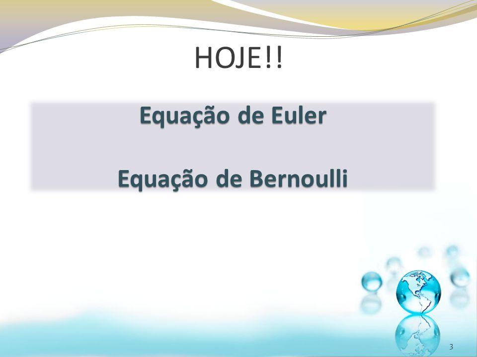 HOJE!! 3 Equação de Euler Equação de Bernoulli
