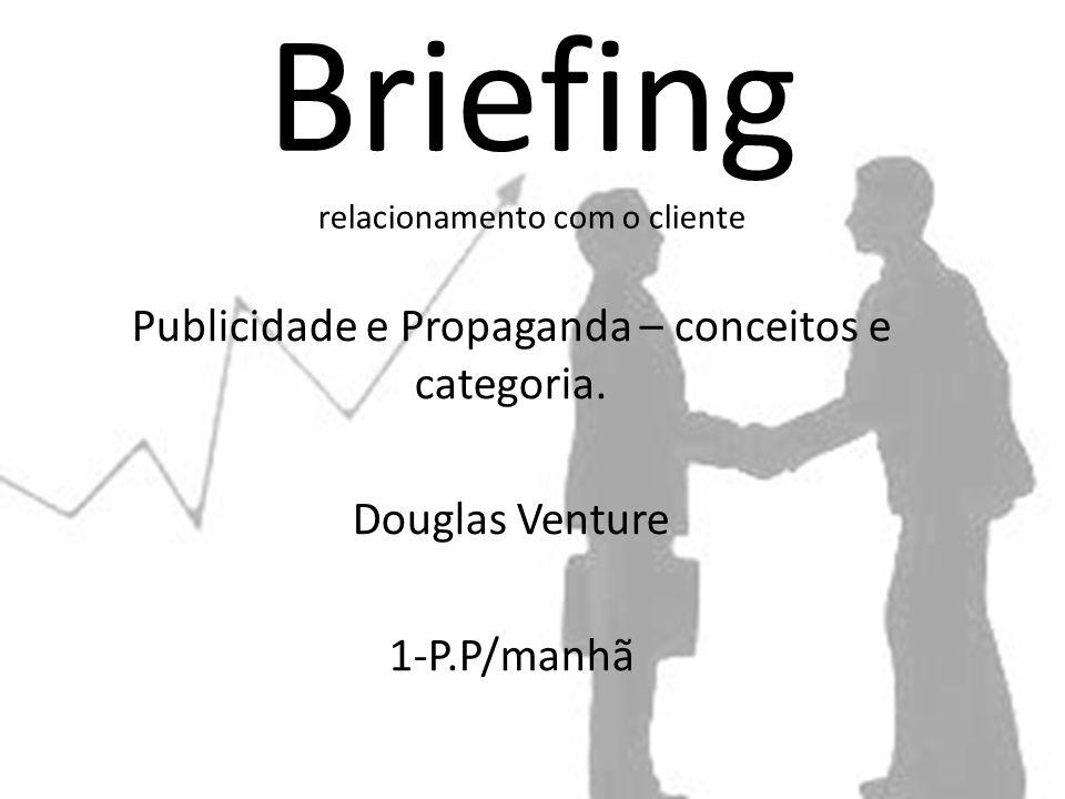 Briefing relacionamento com o cliente Publicidade e Propaganda – conceitos e categoria.