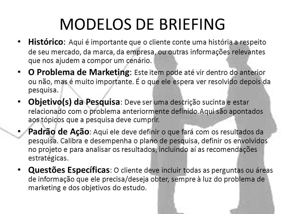 MODELOS DE BRIEFING Histórico: Aqui é importante que o cliente conte uma história a respeito de seu mercado, da marca, da empresa, ou outras informações relevantes que nos ajudem a compor um cenário.
