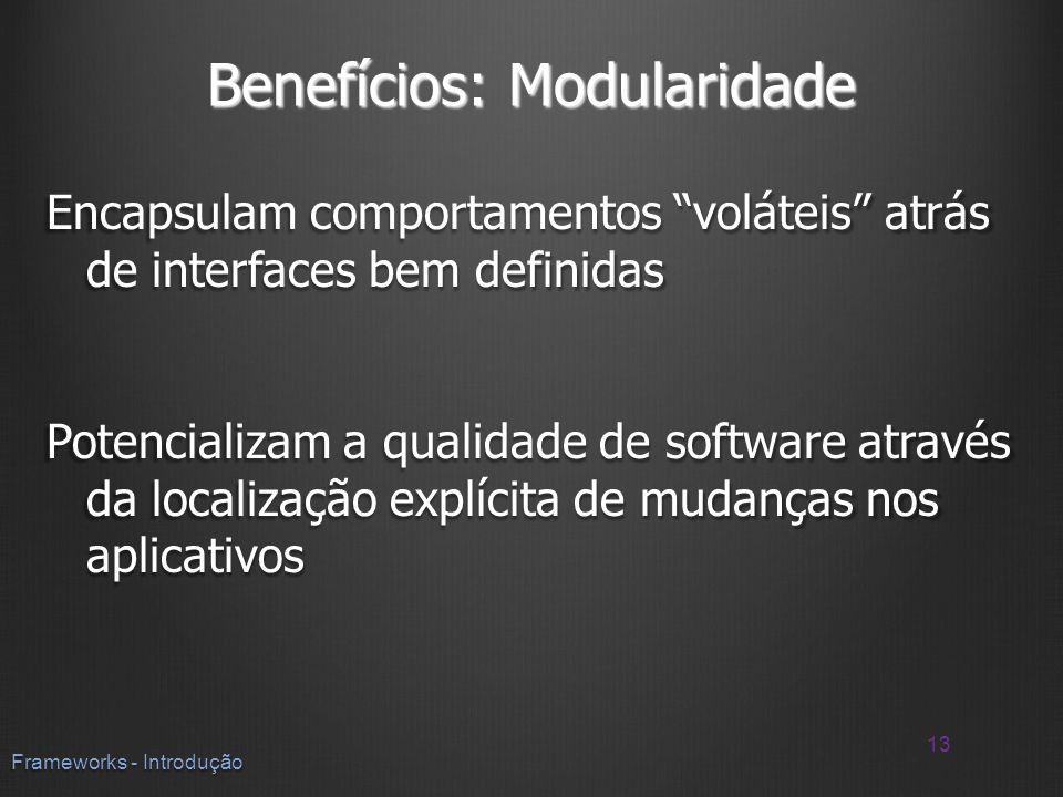Benefícios: Modularidade Encapsulam comportamentos voláteis atrás de interfaces bem definidas Potencializam a qualidade de software através da localiz