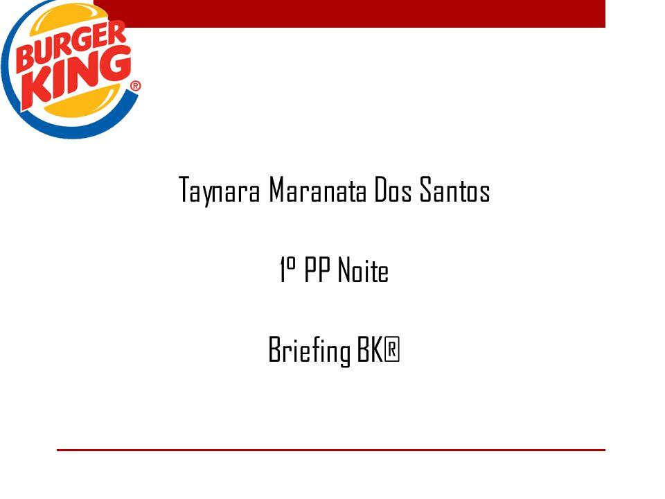 Taynara Maranata Dos Santos 1° PP Noite Briefing BK®