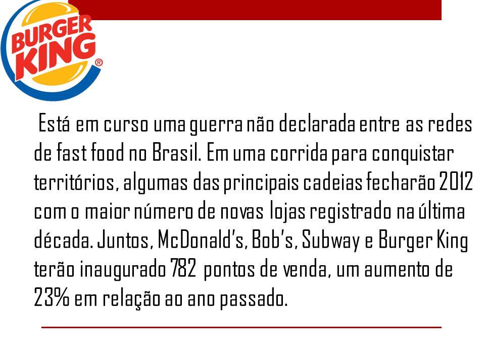Está em curso uma guerra não declarada entre as redes de fast food no Brasil.