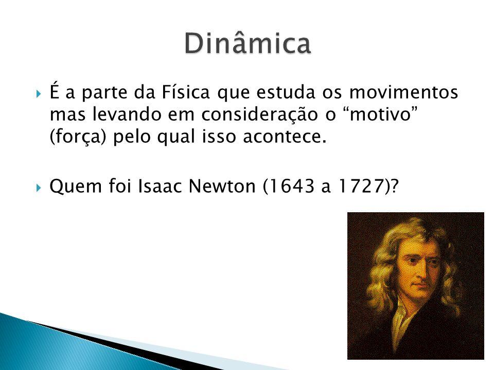 É a parte da Física que estuda os movimentos mas levando em consideração o motivo (força) pelo qual isso acontece.