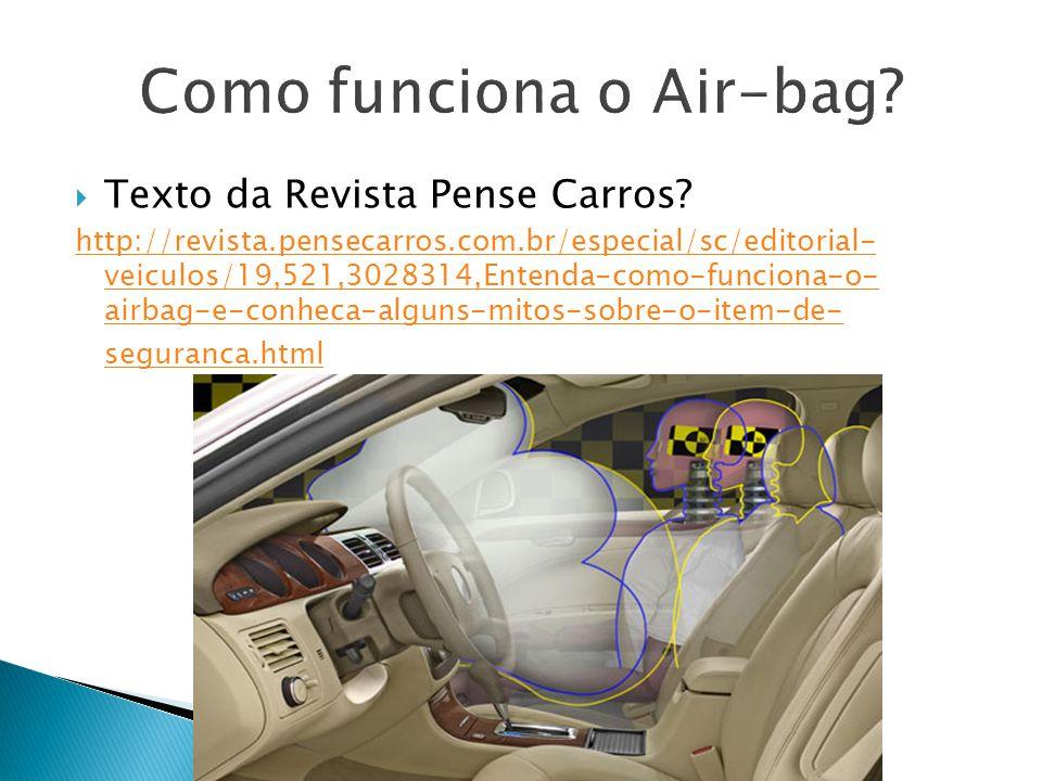 Texto da Revista Pense Carros? http://revista.pensecarros.com.br/especial/sc/editorial- veiculos/19,521,3028314,Entenda-como-funciona-o- airbag-e-conh