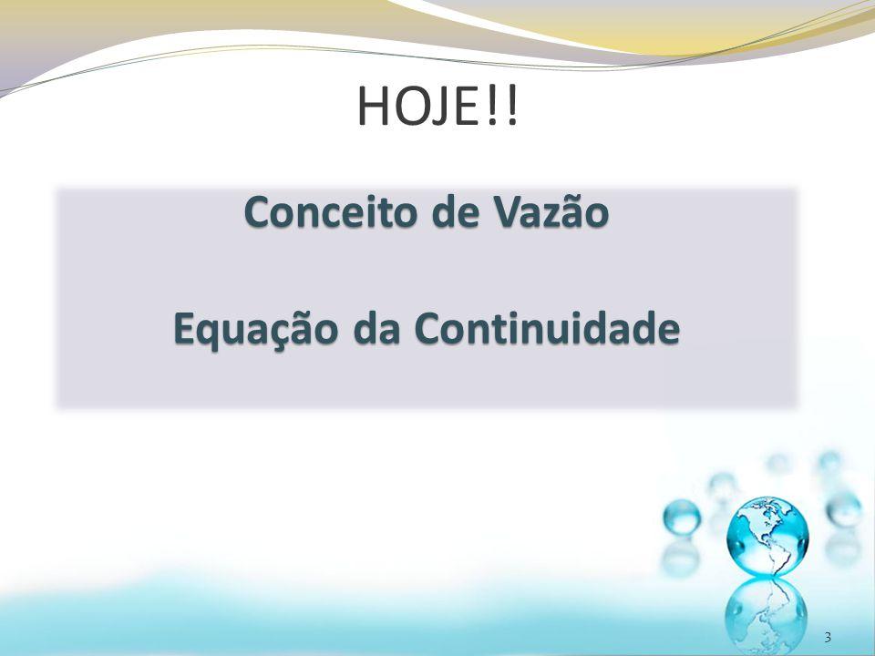HOJE!! 3 Conceito de Vazão Equação da Continuidade