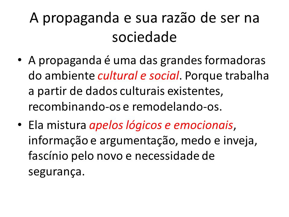 A propaganda e sua razão de ser na sociedade A propaganda é uma das grandes formadoras do ambiente cultural e social. Porque trabalha a partir de dado