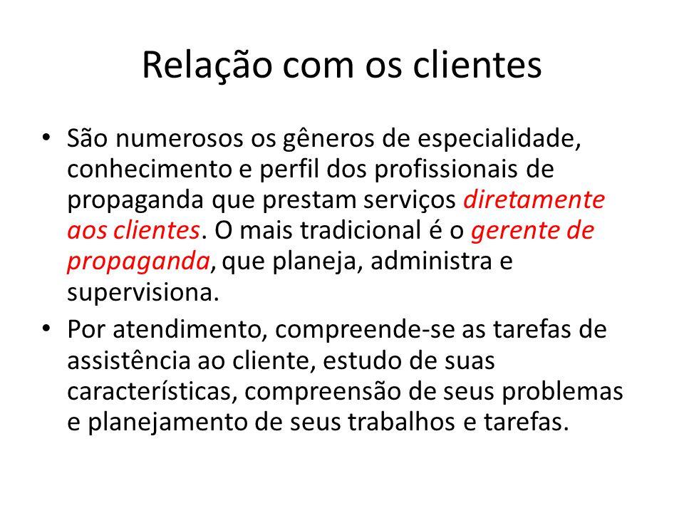 Relação com os clientes São numerosos os gêneros de especialidade, conhecimento e perfil dos profissionais de propaganda que prestam serviços diretame