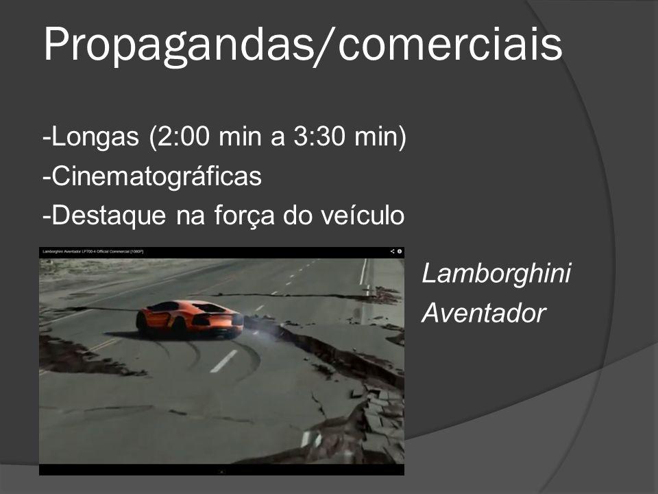 Propagandas/comerciais -Longas (2:00 min a 3:30 min) -Cinematográficas -Destaque na força do veículo Lamborghini Aventador