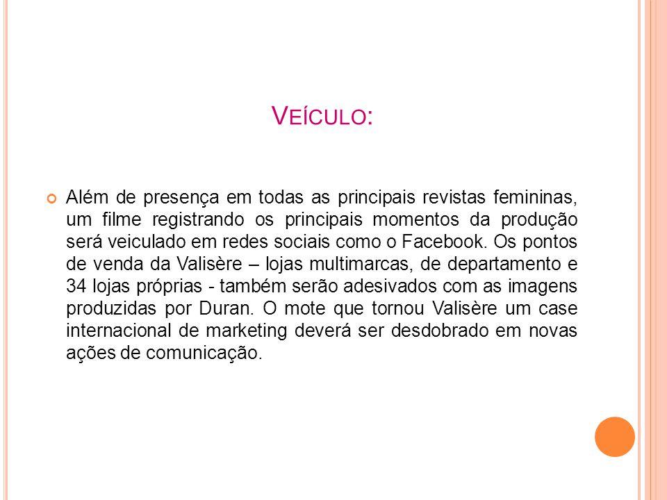 V EÍCULO : Além de presença em todas as principais revistas femininas, um filme registrando os principais momentos da produção será veiculado em redes sociais como o Facebook.
