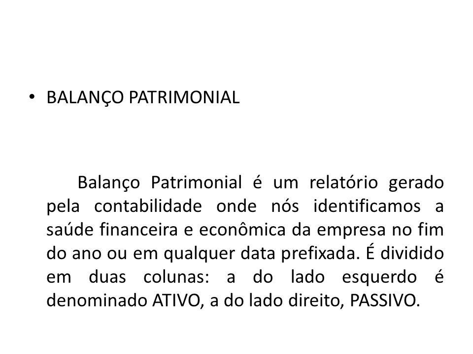 BALANÇO PATRIMONIAL Balanço Patrimonial é um relatório gerado pela contabilidade onde nós identificamos a saúde financeira e econômica da empresa no fim do ano ou em qualquer data prefixada.