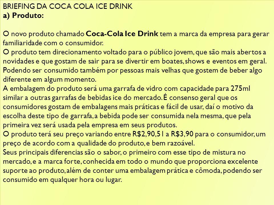 BRIEFING DA COCA COLA ICE DRINK a) Produto: O novo produto chamado Coca-Cola Ice Drink tem a marca da empresa para gerar familiaridade com o consumidor.