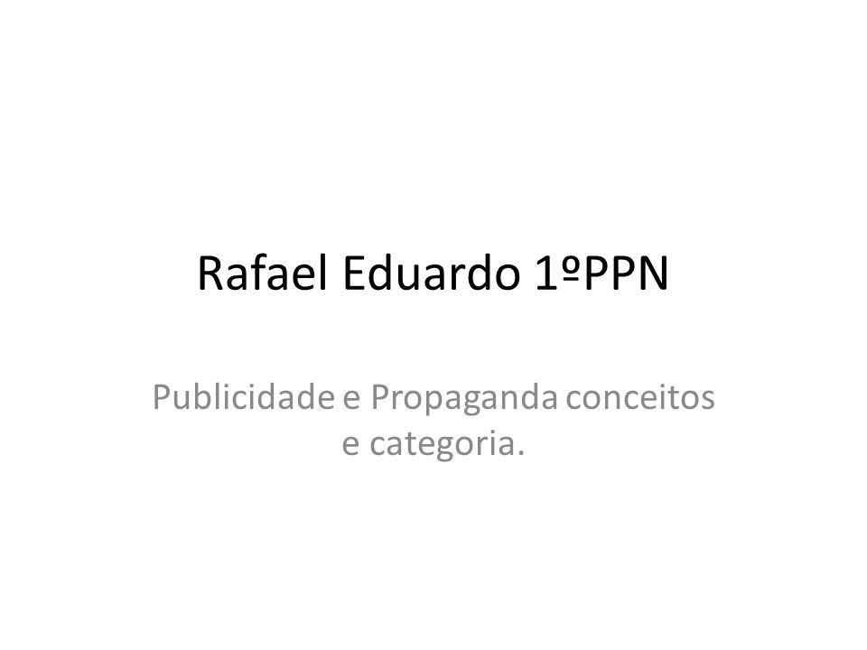 Rafael Eduardo 1ºPPN Publicidade e Propaganda conceitos e categoria.