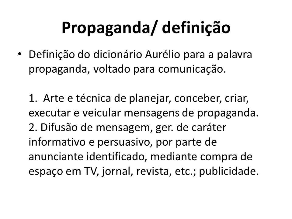 Propaganda/ definição Definição do dicionário Aurélio para a palavra propaganda, voltado para comunicação. 1. Arte e técnica de planejar, conceber, cr
