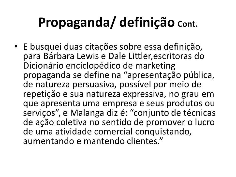 Propaganda/ definição Cont. E busquei duas citações sobre essa definição, para Bárbara Lewis e Dale Littler,escritoras do Dicionário enciclopédico de