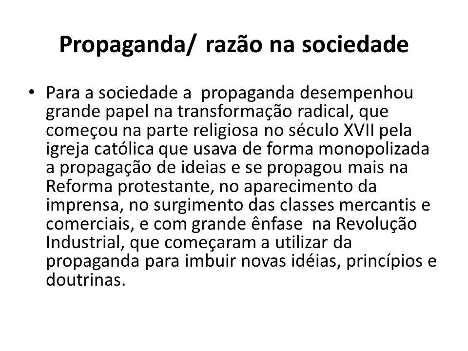 Propaganda/ razão na sociedade Para a sociedade a propaganda desempenhou grande papel na transformação radical, que começou na parte religiosa no sécu